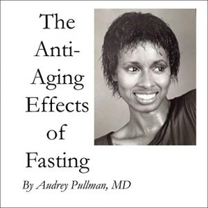 Anti-Aging Effects of Fasting by Dr. Audry Pullman, narrated by Jasper Thorne of Island Audio